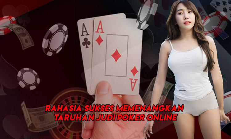 Rahasia Sukses Memenangkan Taruhan Judi Poker Online